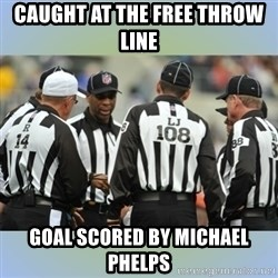 NFL Ref Meeting - CAUGHT AT THE FREE THROW LINE GOAL SCORED BY MICHAEL PHELPS