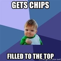 Success Kid - gets chips filled to the top