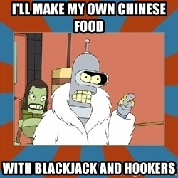 Blackjack and hookers bender - i'll make my own chinese food with blackjack and hookers