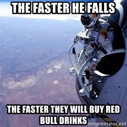 felix baumgartner - The faster he falls the faster they will buy red bull drinks