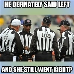 NFL Ref Meeting - He definately said left and she still went right?