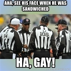NFL Ref Meeting - AHA, SEE HIS FACE WHEN HE WAS SANDWICHED HA, GAY!