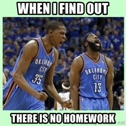 durant harden - WHEN I FIND OUT THERE IS NO HOMEWORK