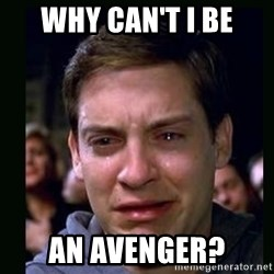 crying peter parker - why can't i be an avenger?