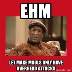 Deep Thoughts: By Bill Cosby - Ehm Let make mauls only have overhead attacks
