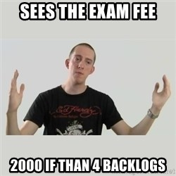 Indie Filmmaker - sees the exam fee 2000 if than 4 backlogs