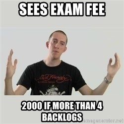 Indie Filmmaker - sees exam fee 2000 if more than 4 backlogs