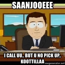 Aand Its Gone - Saanjooeee i call uu.. but u no pick up.. koottillaa