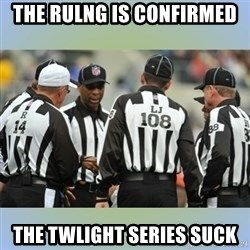 NFL Ref Meeting - The rulng is confirmed The Twlight series suck