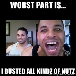 The Hodgetwins - Worst part is... I busted ALL KINDZ OF NUTZ