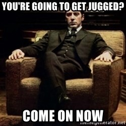 al pacino - you're going to get jugged? come on now