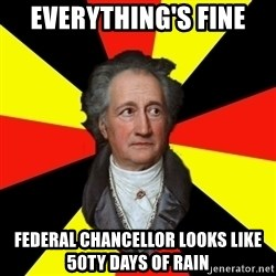 Germany pls - everything's fine Federal Chancellor looks like 50ty days of rain