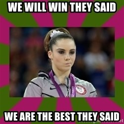 Kayla Maroney - we will win they said  we are the best they said