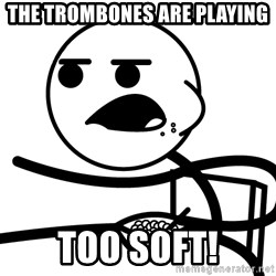 Cereal Guy - the trombones are playing too soft!