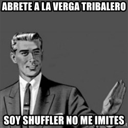 Correction Guy - abrete a la verga tribalero soy shuffler no me imites