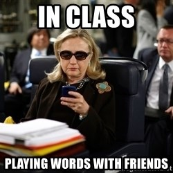 Texts from Hillary - In class Playing words with friends