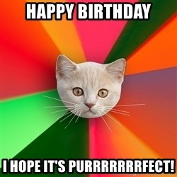 Advice Cat - HAPPY BIRTHDAY I HOPE IT'S PURRRRRRRFECT!