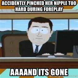 And it's gone - Accidently Pinched her nipple too hard during foreplay aaaand its gone