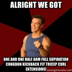 Tony Horton - Alright we got One and one half arm full supination congdon kickback fly tricep curl extensions!