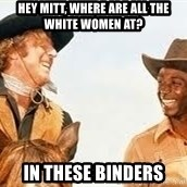 Blazing saddles - HEY MITT, Where are all the white women at? In these Binders