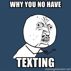 Y U No - Why you no have texting