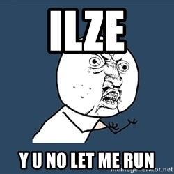 Y U No - ILZE Y U NO LET ME RUN