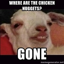 10 goat - Where are the chicken nuggets? gone