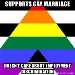 Bad Straight Ally - supports gay marriage doesn't care about employment discrimination