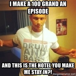 Drum And Bass Guy - I MAKE A 100 GRAND AN EPISODE AND THIS IS THE HOTEL YOU MAKE ME STAY IN?!