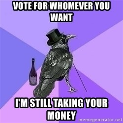 Rich Raven - Vote for whomever you want I'm still taking your money