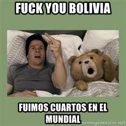 Ted Movie - fuck you bolivia fuimos cuartos en el mundial