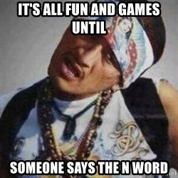 No se quiera pasar de verga we - IT'S ALL FUN AND GAMES UNTIL SOMEONE SAYS THE N WORD