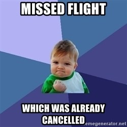 Success Kid - Missed flight which was already cancelled