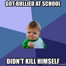 Success Kid - got bullied at school didn't kill himself