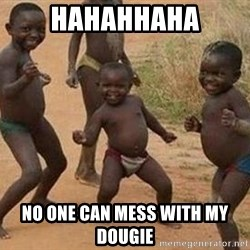 african children dancing - HAHAHHAHA NO ONE CAN MESS WITH MY DOUGIE
