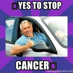 Perfect Driver - 😜YES TO STOP CANCER😜