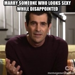 Phil Dunphy - marry someone who looks sexy while disappointed