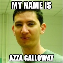 Scumbag Edu Testosterona - MY NAME IS  AZZA GALLOWAY