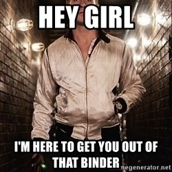 Ryan Gosling  - Hey Girl I'm here to get you out of that binder