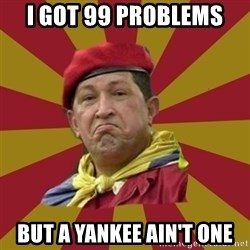 Hugo Chavez - I Got 99 Problems But a yankee ain't one
