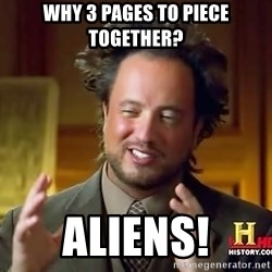 Ancient Aliens - Why 3 pages TO piece together? Aliens!