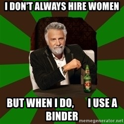 Beer guy - I don't always hire women But when I do,       I use a binder