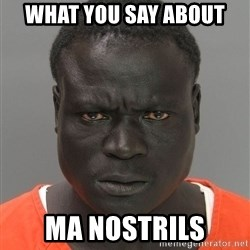 Jailnigger - what you say about ma nostrils