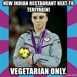 Makayla Maroney  - new indian restaurant next to teriyakin! Vegetarian only.
