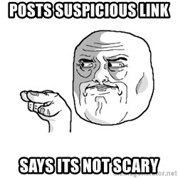 i'm watching you meme - posts suspicious link  says its not scary