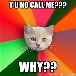 Advice Cat - y u no call me??? why??
