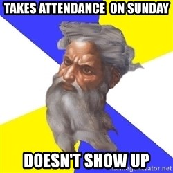 Advice God - takes attendance  on sunday doesn't show up