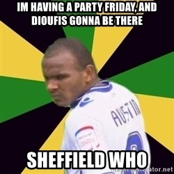Rodolph Austin - IM HAVING A PARTY FRIDAY, AND DIOUFIS GONNA BE THERE SHEFFIELD WHO