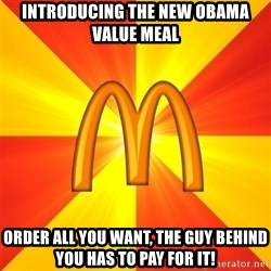 Maccas Meme - introducing the new obama value meal order all you want, the guy behind you has to pay for it!