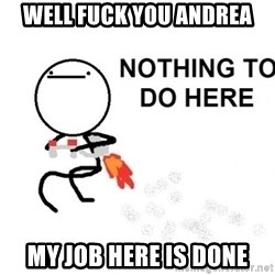 Nothing To Do Here (Draw) - well fuck you andrea my job here is done